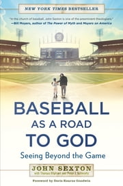 Baseball as a Road to God - Seeing Beyond the Game ebook by John Sexton,Thomas Oliphant,Peter J. Schwartz