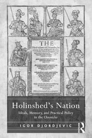 Holinshed's Nation - Ideals, Memory, and Practical Policy in the Chronicles ebook by Igor Djordjevic