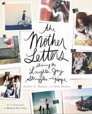 The Mother Letters - Sharing the Laughter, Joy, Struggles, and Hope ebook by Amber C. Haines,Seth Haines