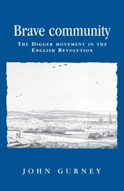 Brave community: The Digger Movement in the English Revolution ebook by John Gurney