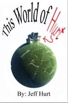 This World of Hurt ebook by Jeff Hurt