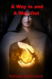 A Way in and A Way Out ebook by Kendal Gallimore
