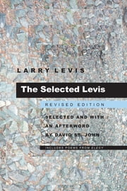 The Selected Levis - Revised Edition ebook by Larry Levis,David St. John