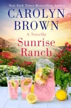 Sunrise Ranch - A Daisies in the Canyon Novella ebook by Carolyn Brown