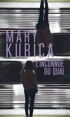 L'inconnue du quai eBook by Mary Kubica