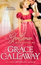 The Gentleman Who Loved Me ebook by Grace Callaway