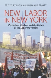 New Labor in New York - Precarious Workers and the Future of the Labor Movement ebook by Ruth Milkman,Ed  Ott
