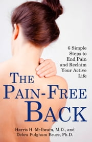 The Pain-Free Back - 6 Simple Steps to End Pain and Reclaim Your Active Life ebook by Harris H. McIlwain MD,Debra Fulghum Bruce PhD