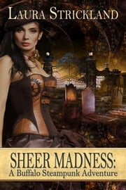 Sheer Madness: A Buffalo Steampunk Adventure ebook by Laura Strickland