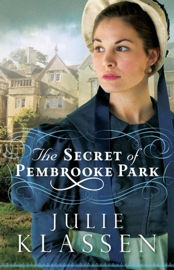 The Secret of Pembrooke Park ebook by Julie Klassen