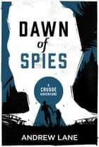 Dawn of Spies ebook by Andrew Lane