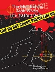 The Men Behind Mob Wives - The 10 Part Series ebook by Kiesha Joseph,Angela Peterson