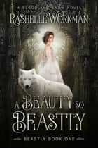 Blood and Snow 6: A Beauty So Beastly: Beastly Book One 電子書 by RaShelle Workman