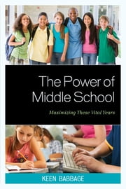 The Power of Middle School - Maximizing These Vital Years ebook by Keen J. Babbage