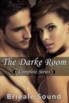 The Darke Room: Complete Series ebook by Brieale Sound