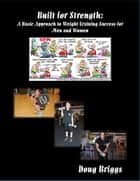 Built for Strength - A Basic Approach to Weight Training Success for Men and Women ebook by