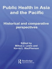 Public Health in Asia and the Pacific - Historical and Comparative Perspectives ebook by