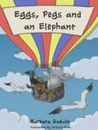 Eggs, Pegs and an Elephant eBook by Barbara Godwin