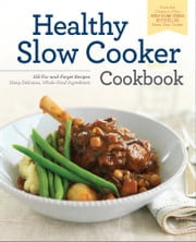 The Healthy Slow Cooker Cookbook: 150 Fix-and-Forget Recipes Using Delicious, Whole Food Ingredients ebook by Rockridge Press