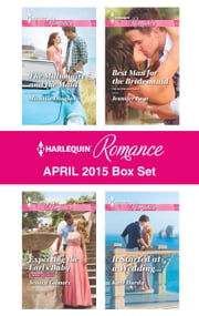 Harlequin Romance April 2015 Box Set - The Millionaire and the Maid\Expecting the Earl's Baby\Best Man for the Bridesmaid\It Started at a Wedding... ebook by Michelle Douglas,Jessica Gilmore,Jennifer Faye,Kate Hardy
