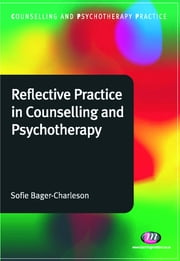 Reflective Practice in Counselling and Psychotherapy ebook by Sofie Bager-Charleson