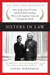 Sisters in Law - How Sandra Day O'Connor and Ruth Bader Ginsburg Went to the Supreme Court and Changed the World ebook by Linda Hirshman