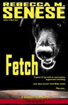 Fetch: A Science Fiction Story ebook by Rebecca M. Senese