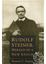 Rudolf Steiner: Herald of a New Epoch ebook by Stewart C. Easton