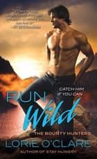 Run Wild - The Bounty Hunters ebook by Lorie O'Clare