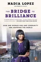 The Bridge to Brilliance - How One Woman and One Community Are Inspiring the World ebook by Rebecca Paley, Nadia Lopez