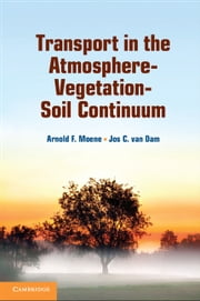 Transport in the Atmosphere-Vegetation-Soil Continuum ebook by Arnold F. Moene,Jos C. van Dam