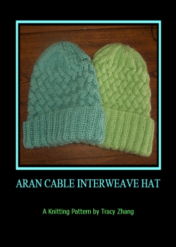 Aran Cable Interweave Hat A Knitting Pattern Ebook By Tracy Zhang