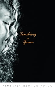 Tending to Grace ebook by Kimberly Newton Fusco
