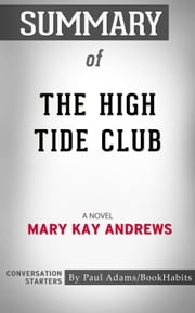 Summary of The High Tide Club: A Novel by Mary Kay Andrews | Conversation Starters ebook by Paul Adams