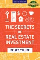 The Secrets of Real Estate Investment ebook by Felipe Yaluff