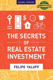 The Secrets of Real Estate Investment - Global Version ebook by Kobo.Web.Store.Products.Fields.ContributorFieldViewModel