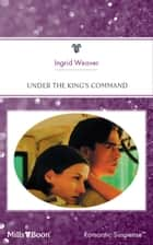 Under The King's Command ebook by Ingrid Weaver