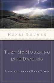 Turn My Mourning into Dancing ebook by Henri Nouwen