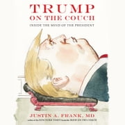 Trump on the Couch - Inside the Mind of the President audiolibro by Justin A. Frank