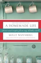 A Homemade Life ebook by Molly Wizenberg
