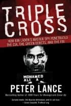 Triple Cross - How bin Laden's Master Spy Penetrated the CIA, the Green Berets, and the FBI ebook by Peter Lance