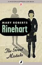 The Great Mistake ebook by Mary Roberts Rinehart