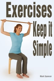 Exercises: Keep it Simple ebook by Mark Spencer
