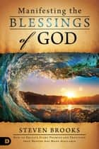 Manifesting the Blessings of God - How to Receive Every Promise and Provision that Heaven Has Made Available ebook by Steven Brooks