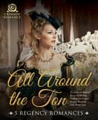 All Around the Ton ebook by Elizabeth Boyce,Julie LeMense,Carolynn Carey,Emma Barron,Ivory Lei