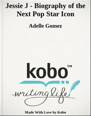 Jessie J - Biography of the Next Pop Star Icon ebook by Adelle Gomez