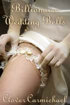 Billionaire Wedding Bells ebook by Clover Carmichael