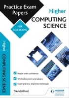Higher Computing Science: Practice Papers for the SQA Exams - HCOMPPEP ebook by David Alford