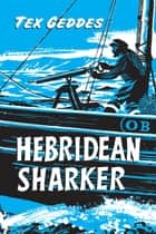 Hebridean Sharker ebook by Tex Geddes