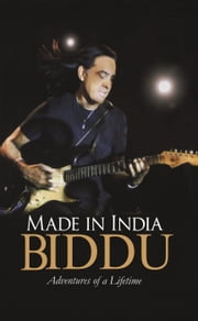 Made in India: Adventures of a Lifetime ebook by Biddu